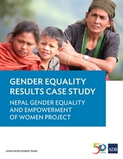 Gender Results Case Study - Nepal Gender Equality and Empowerment of Women Project ebook by Asian Development Bank