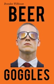 Beer Goggles ebook by Brandon Wilkinson