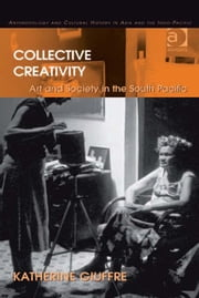 Collective Creativity - Art and Society in the South Pacific ebook by Dr Katherine Giuffre,Dr Pamela J Stewart,Professor Andrew Strathern