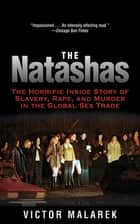 The Natashas - The Horrific Inside Story of Slavery, Rape, and Murder in the Global Sex Trade ebook by Victor Malarek