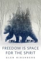 Freedom is Space for the Spirit - A Tor.Com Original ebook by Glen Hirshberg