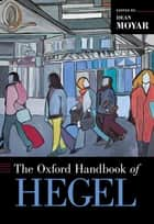 The Oxford Handbook of Hegel ebook by Dean Moyar