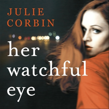 Her Watchful Eye - A gripping thriller full of shocking twists audiobook by Julie Corbin