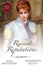 Ruined Reputations/No Role For A Gentleman/A Lady Risks All ebook by Gail Whitiker, Bronwyn Scott