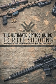 The Ultimate Optics Guide to Rifle Shooting ebook by Wales, Reginald J.G.