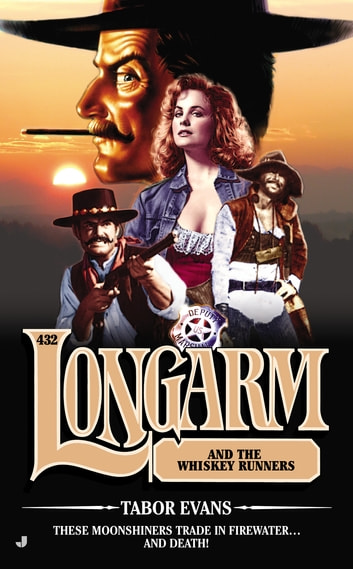 Longarm #432 - Longarm and the Whiskey Runners ebook by Tabor Evans