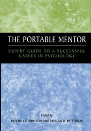The Portable Mentor - Expert Guide to a Successful Career in Psychology ebook by Mitchell J. Prinstein,Marcus Patterson