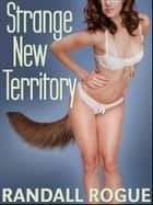 Strange New Territory eBook by Randall Rogue