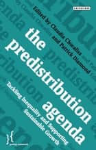 The Predistribution Agenda - Tackling Inequality and Supporting Sustainable Growth ebook by Patrick Diamond, Claudia Chwalisz