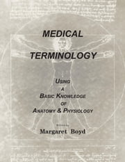 MEDICAL TERMINOLOGY: A PRACTICAL SELF-HELP GUIDE TO MASTER MEDICAL TERMS ebook by Boyd, Margaret
