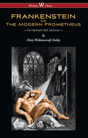 FRANKENSTEIN or The Modern Prometheus (The Revised 1831 Edition - Wisehouse Classics) ebook by Mary Wollstonecraft Shelley