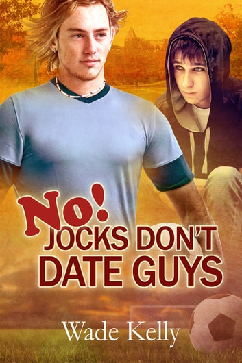 No! Jocks Don't Date Guys ebook by Wade Kelly