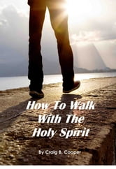 How To Walk With The Holy Spirit ebook by Craig Cooper