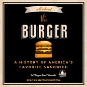 "All About the Burger - A History of America's Favorite Sandwich audiobook by Sef ""Burger Beast"" Gonzalez"