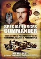 Special Forces Commander - The Life and Wars of Peter Wand-Tetley MC Commando, SAS, SOE and Paratrooper eBook by Michael Scott