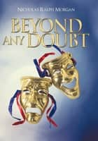Beyond Any Doubt ebook by Nicholas Ralph Morgan