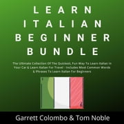 Learn Italian Beginner Bundle Collection audiobook by Garrett Colombo, Tom Noble