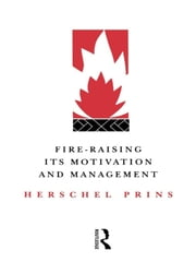Fire-Raising: Its motivation and management ebook by Prof Herschel Prins,Herschel Prins