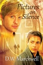 Pictures on Silence ebook by D.W. Marchwell
