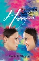 Removing Illusions to Find True Happiness ebook by