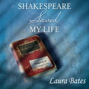 Shakespeare Saved My Life - Ten Years in Solitary With the Bard audiobook by Laura Bates