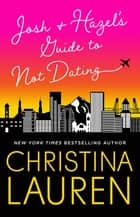 Josh and Hazel's Guide to Not Dating eBook by Christina Lauren