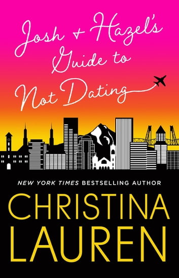 Josh and Hazel's Guide to Not Dating - a laugh out loud romcom from the author of Roomies ebook by Christina Lauren