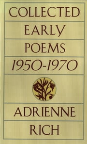 Collected Early Poems: 1950-1970 ebook by Adrienne Rich