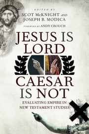Jesus Is Lord, Caesar Is Not - Evaluating Empire in New Testament Studies ebook by Scot McKnight,Joseph B. Modica,Andy Crouch