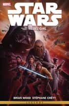 Star Wars Vol. 3 - Rebel Girl ebook by Brian Wood, Stéphane Créty