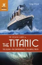 The Rough Guide to the Titanic ebook by Greg Ward