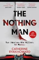 The Nothing Man - The No. 1 Irish Times bestseller. A brilliantly twisty blend of true crime and psychological thriller ebook by Catherine Ryan Howard
