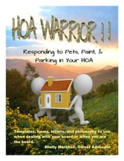 HOA Warrior II: Responding to Pets, Paint, and Parking in Your HOA - (templates, forms, letters, and philosophy to use when dealing with your board or when you become the board) ebook by Shelly Marshall