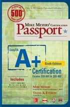 Mike Meyers' CompTIA A+ Certification Passport, Sixth Edition (Exams 220-901 & 220-902) ebook by Mike Meyers, Travis A. Everett
