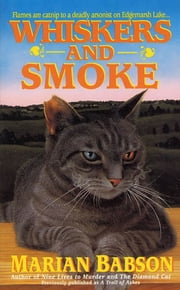 Whiskers & Smoke - Flames are Catnip to a Deadly Arsonist on Edgemarsh Lake... ebook by Marian Babson