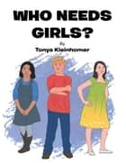 Who Needs Girls? ebook by Tonya Kleinhomer