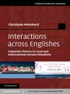 Interactions across Englishes - Linguistic Choices in Local and International Contact Situations ebook by Christiane  Meierkord