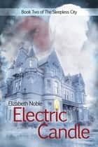 Electric Candle ebook by Elizabeth Noble