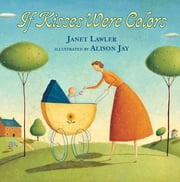 If Kisses Were Colors board book ebook by Janet Lawler, Alison Jay