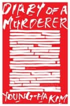 Diary of a Murderer - And Other Stories eBook by Young-ha Kim, Krys Lee