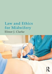 Law and Ethics for Midwifery ebook by Elinor Clarke