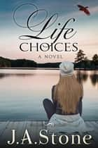 Life Choices ebook by J.A. Stone