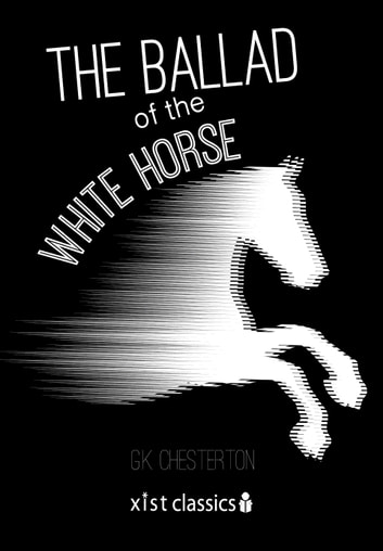 The Ballad Of The White Horse Ebook By Gk Chesterton