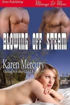 Blowing Off Steam ebook by Karen Mercury