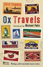 OxTravels - Meetings with remarkable travel writers ebook by Mark Ellingham, Michael Palin