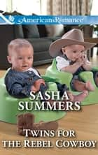 Twins For The Rebel Cowboy (Mills & Boon American Romance) (The Boones of Texas, Book 2) ebook by Sasha Summers