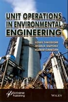 Unit Operations in Environmental Engineering ebook by Louis Theodore, Kumar Ganesan, Ryan R. Dupont