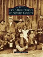 Gold Rush Towns of Nevada County ebook by Maria E. Brower