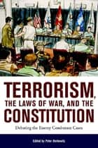 Terrorism, the Laws of War, and the Constitution - Debating the Enemy Combatant Cases ebook by Peter Berkowitz