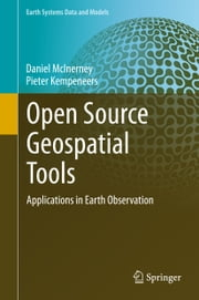 Open Source Geospatial Tools - Applications in Earth Observation ebook by Daniel McInerney, Pieter Kempeneers